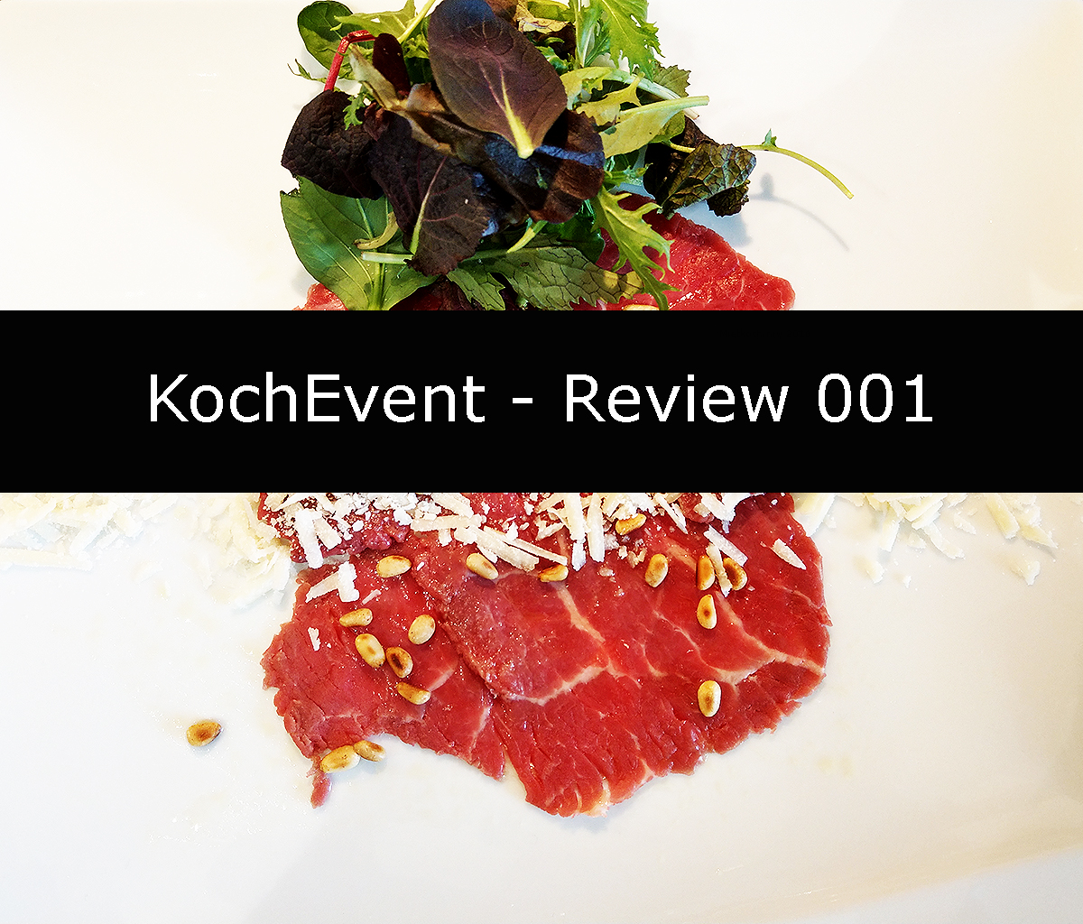 Titel KochEvent - Review 001 mit Carpaccio als Hintergrundbild